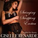 Swinging and Swapping Erotica: 7 Explicit Sex Stories, Giselle Renarde