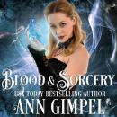 Blood and Sorcery: Paranormal Romance With a Steampunk Edge, Ann Gimpel