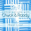Conversations with Chuck & Randy: Meat Loaf, Marcel Anders