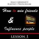 Dale Carnegie's Radio Program: How To Win Friends and Influence People - Lesson 1 Audiobook