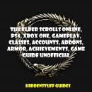 Elder Scrolls Online, PS4, Xbox One, Gameplay, Classes, Accounts, Addons, Armor, Achievements, Game  Audiobook