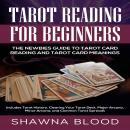 Tarot Reading for Beginners: The Newbies Guide to Tarot Card Reading and Tarot Card Meanings: Includ Audiobook