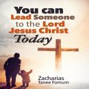You Can Lead Someone To The Lord Jesus Christ Today, Zacharias Tanee Fomum