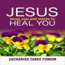 Jesus Loves You And Wants To Heal You, Zacharias Tanee Fomum