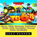Bloons TD 6 Game, Wiki, Strategy, Unblocked, Mods, APK, Download, Towers, Guide Unofficial Audiobook