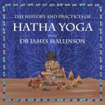 The History and Practices of Hatha Yoga with Dr James Mallinson Audiobook