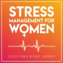 Stress Management for Women: From Chaos to Harmony - Create a good flow in your work and relationshi Audiobook