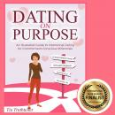 Dating on Purpose: An Illustrated Guide to Intentional Dating for Commitment-Conscious Millennials Audiobook