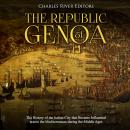 Republic of Genoa: The History of the Italian City that Became Influential across the Mediterranean during the Middle Ages, Charles River Editors