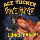 Lunch Break: An Ace Tucker Space Trucker Adventure Audiobook