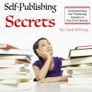 Self-Publishing Secrets: Understanding the Publishing Industry in the 21st Century, Clark Offring