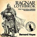 Ragnar Lothbrok: The Tale of a Viking Warrior King, Bernard Hayes