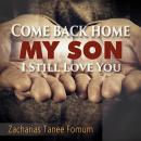 Come Back Home My Son, I Still Love You, Zacharias Tanee Fomum
