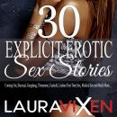 30 Explicit Erotic Sex Stories: Coming Out, Bisexual, Gangbang, Threesome, Cuckold, Lesbian First Time Sex, Medical Sex and Much More..., Laura Vixen