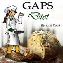 GAPS Diet: Cookbook and Guide to Heal Your Gut, John Cook