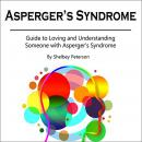 Asperger's Syndrome: Guide to Loving and Understanding Someone with Asperger's Syndrome Audiobook