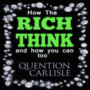 How The Rich Think: And How You Can Too, Mba Quentin Carlisle