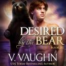 Desired by the Bear  - Book 3, V. Vaughn