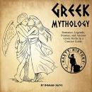 Greek Mythology: Romance, Legends, Dramas, and Ancient Greek Myths in a Concise Guide, Bernard Hayes