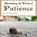 Patience: Developing the Virtue of Patience Audiobook
