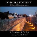Invisible Fortune: A Tale of Cryptocurrency, J. Lee Porter, Ed Teja