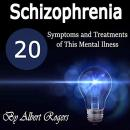 Schizophrenia: 20 Symptoms and Treatments of This Mental Illness Audiobook