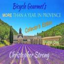 Bicycle Gourmet's More Than a Year in Provence - Collectors Edition: Volume One Audiobook