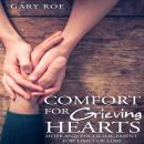 Comfort for Grieving Hearts: Hope and Encouragement for Times of Loss, Gary Roe