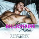 The Billionaire Affair: A Billionaire Bad Boy Rom Com Audiobook