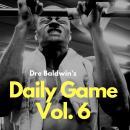 Dre Baldwin's Daily Game Vol. 6 Audiobook