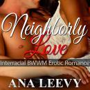 Neighborly Love: African American Interracial Erotica Romance Audiobook