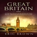 Great Britain: A Concise Overview of The History of Great Britain - Including the English History, I Audiobook
