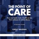 Point of Care: How one leader took a health service from ordinary to extraordinary, Cathy Balding
