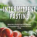 Intermittent Fasting: Beginners Guide to Intermittent Fasting 8:16 Diet Steady Weight Loss without Hunger + Dry Fasting : Guide to Miracle of Fasting, Greenleatherr