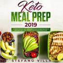 Keto Meal Prep 2019: A Step by Step 30-Days Meal Prep Guide to Make Delicious and Easy Ketogenic Rec Audiobook