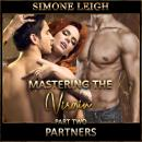 Partners - Mastering the Virgin - Part Two: A Tale of BDSM, Ménage Erotic Romance, Simone Leigh