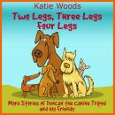 Two Legs, Thee Legs, Four Legs.: More Adventures With Duncan the Canine Tripod And His Friends, Katie