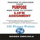 Prayers To Discover Your Purpose And How To Start Life Assignment: Powerful Night Prayers Prayer Points For Deliverance, Breakthrough And Answered Prayers On Life Vision And Mission, Moses Omojola