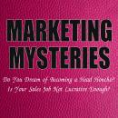 Marketing Mysteries: Do You Dream of Becoming a Head Honcho? Is Your Sales Job Not Lucrative Enough?, Michael N. Wilson