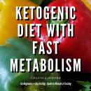 Ketogenic Diet With Fast Metabolism For Beginners: Guide To Living The Keto Lifestyle With Ketogenic Desserts & Sweet Snacks Fat Bomb Recipes + Dry Fasting : Guide to Miracle of Fasting, Greenleatherr