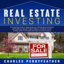 Real Estate Investing: An Essential Guide to Flipping Houses, Wholesaling Properties and Building a Rental Property Empire, Including Tips for Finding Quick Profit Deals and Passive Income Assets, Charles Pennyfeather