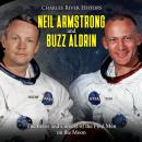 Neil Armstrong and Buzz Aldrin: The Lives and Careers of the First Men on the Moon, Charles River Editors
