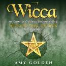 Wicca: An Essential Guide to Understanding Witchcraft, Magic, and Spells for Beginners Audiobook