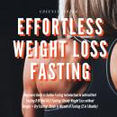 Effortless Weight Loss Fasting Beginners Guide to Golden Fasting  Introduction to Intermittent Fasting 8:16 Diet &5:2 Fasting Steady Weight Loss without Hunger + Dry Fasting : Guide to Miracle of Fast, Greenleatherr