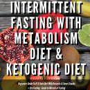 Intermittent Fasting With Metabolism Diet & Ketogenic Diet Beginners Guide To IF & Keto Diet With Desserts & Sweet Snacks + Dry Fasting : Guide to Miracle of Fasting, Greenleatherr