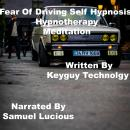 Fear of driving self hypnosis hypnotherapy meditation, Key Guy Technology
