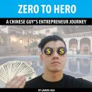Zero to Hero: A Chinese Guy's Entrepreneur Journey, Hayden Kan