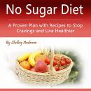 No Sugar Diet: A Proven Plan with Recipes to Stop Cravings and Live Healthier Audiobook