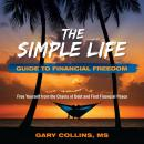 The Simple Life Guide To Financial Freedom: Free Yourself from the Chains of Debt and Find Fanancial Audiobook
