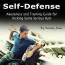 Self-Defense: Awareness and Training Guide for Kicking Some Serious Butt Audiobook